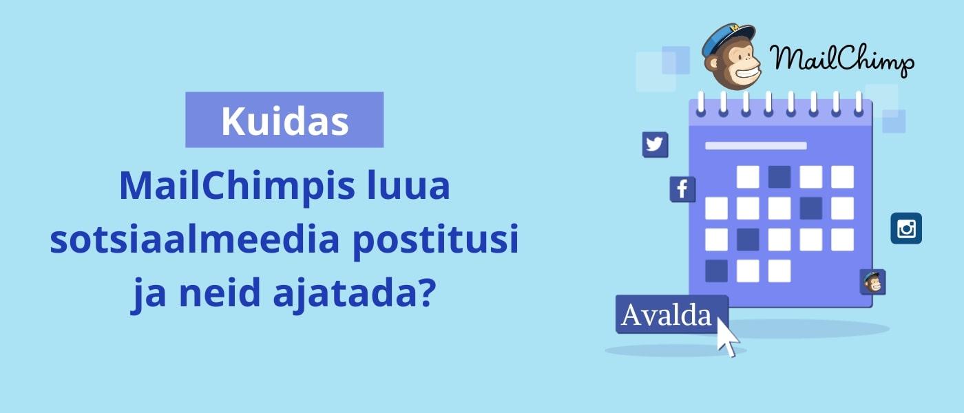 Loo sotsiaalmeedia postituste kalender Mailchimpis ja postita automaatselt